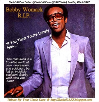 Bobby Womack - Your Uncle Dazz - The RadioDAZZ Blog - Douglas E. Castle [1]